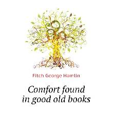 Книга Comfort found in good old books. Fitch George Hamlin